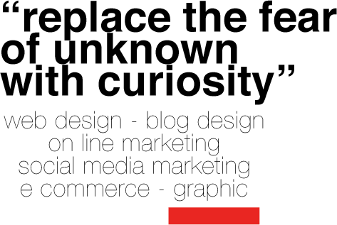 replace the fear of unkonw with curiosity